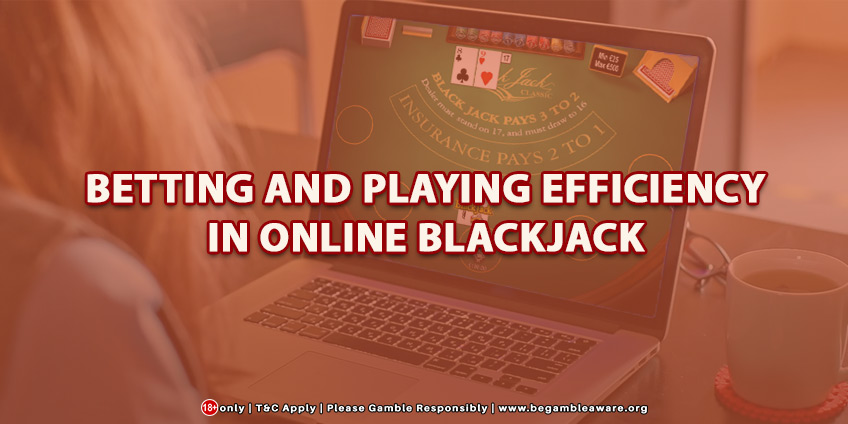 Betting And Playing Efficiency In Online Blackjack