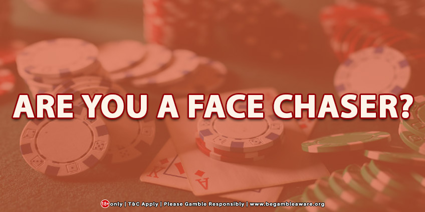 Are you a face chaser?
