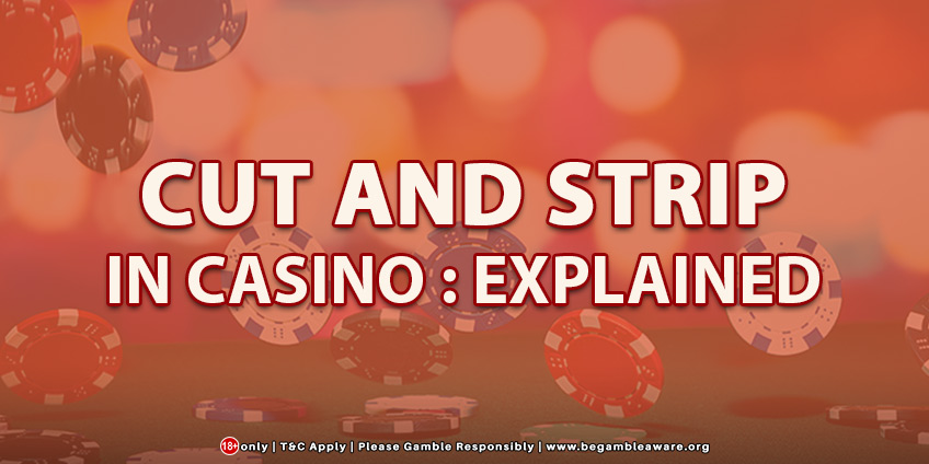 Cut And Strip In A Casino Explained