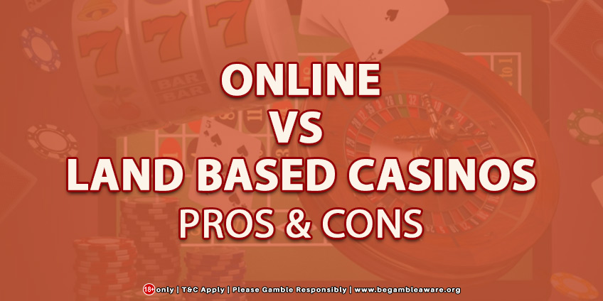 Online vs Land Based Casinos: Pros & Cons