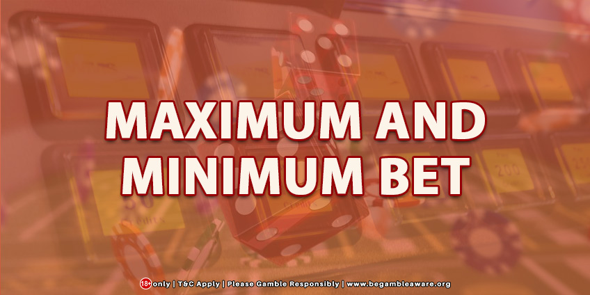 Maximum and Minimum Bet In Detail