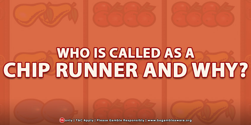 Who Is Called As A Chip Runner and Why?