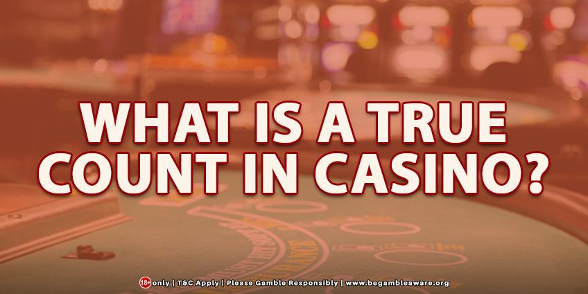 What Is A True Count In Casino?