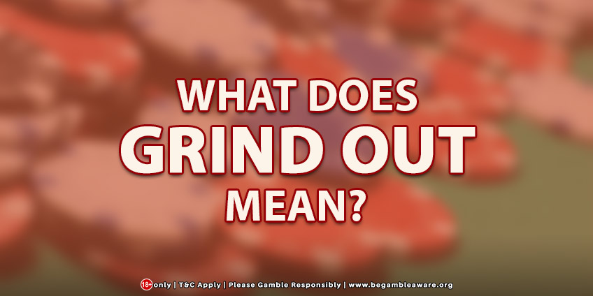 What Does Grind Out Mean?